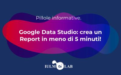Google Data Studio: crea un Report in meno di 5 minuti!